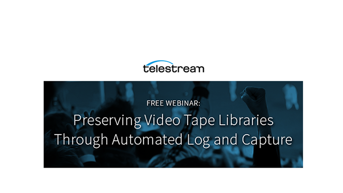 Webinar – Preserving Video Tape Libraries Through Automated Log and Capture