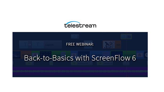 Webinar – Back-to-Basics with ScreenFlow 6