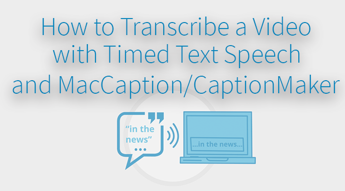 How to Transcribe a Video with Timed Text Speech and CaptionMaker / MacCaption