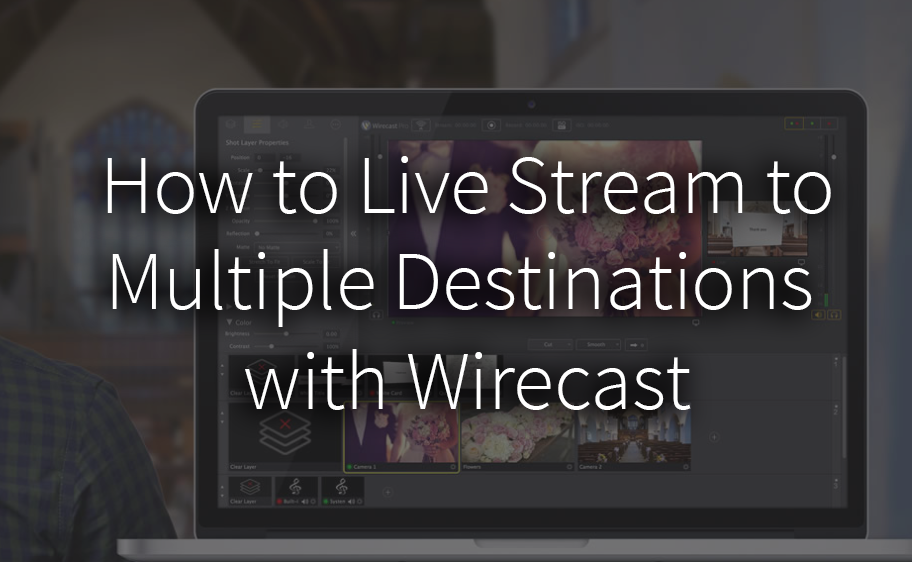How to Live Stream to Multiple Destinations with Wirecast